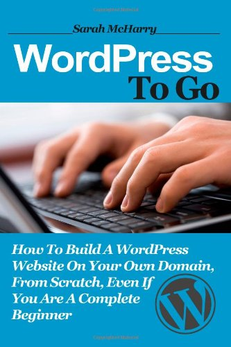 Review of WordPress To Go-How To Build A WordPress Website by Sarah McHarry